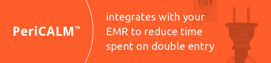 PeriCALM integrates with your EHR to reduce time spent on double data entry